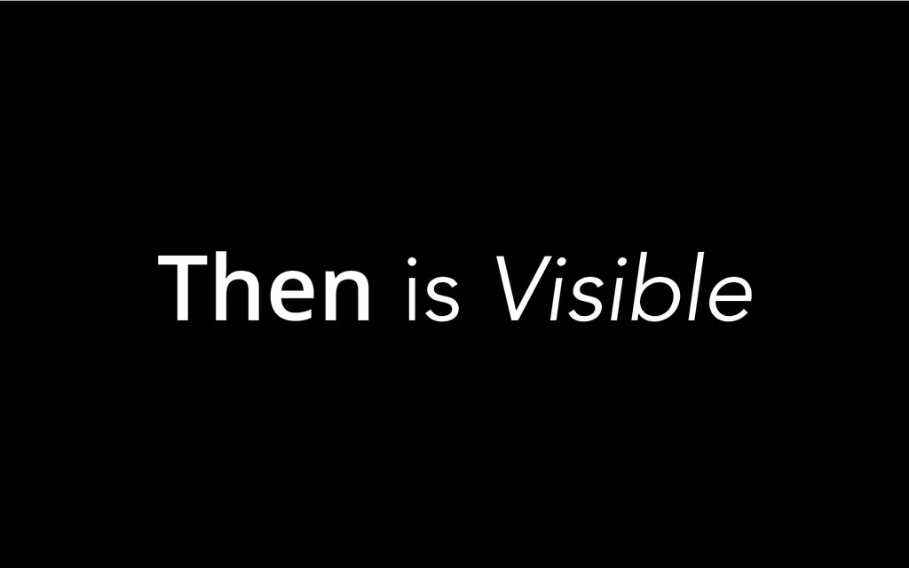 Then is Visible