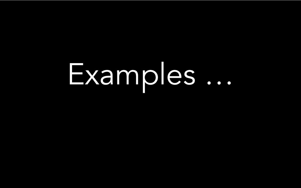 Examples …