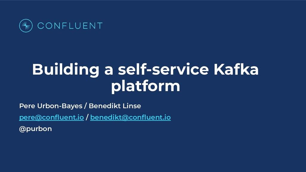Building a self-service Kafka platform Pere Urb...