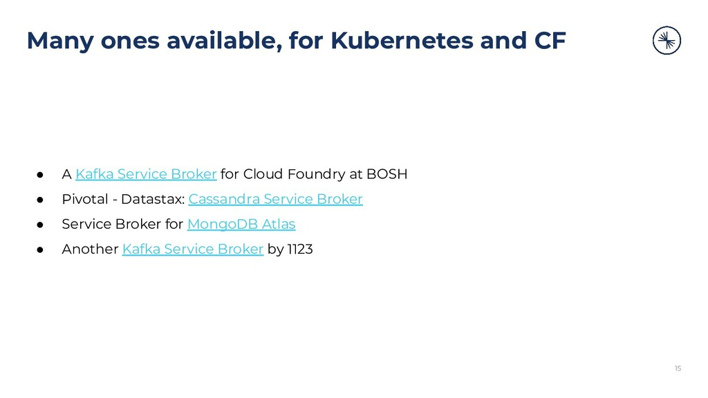 Many ones available, for Kubernetes and CF ● A ...