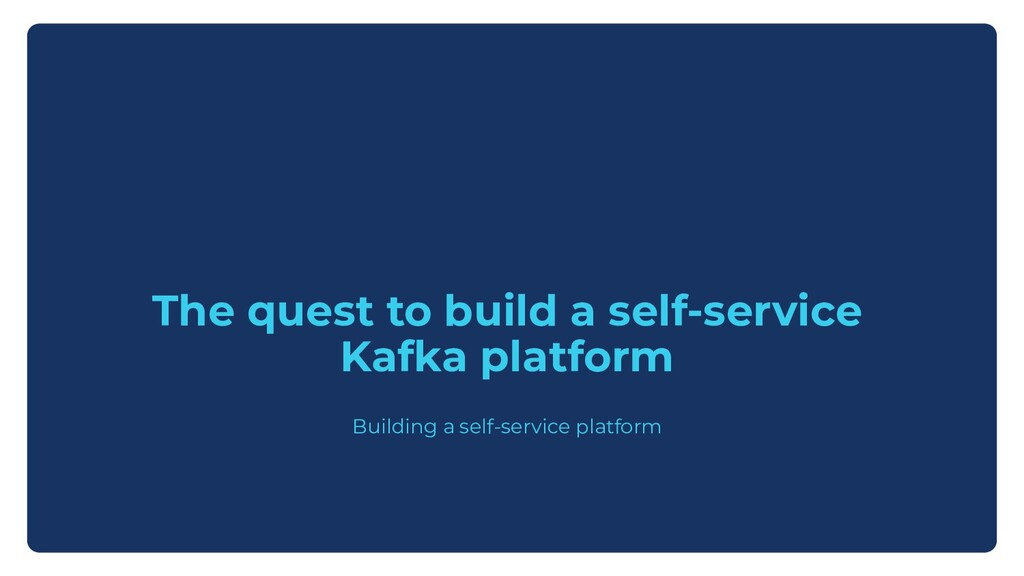 The quest to build a self-service Kafka platfor...