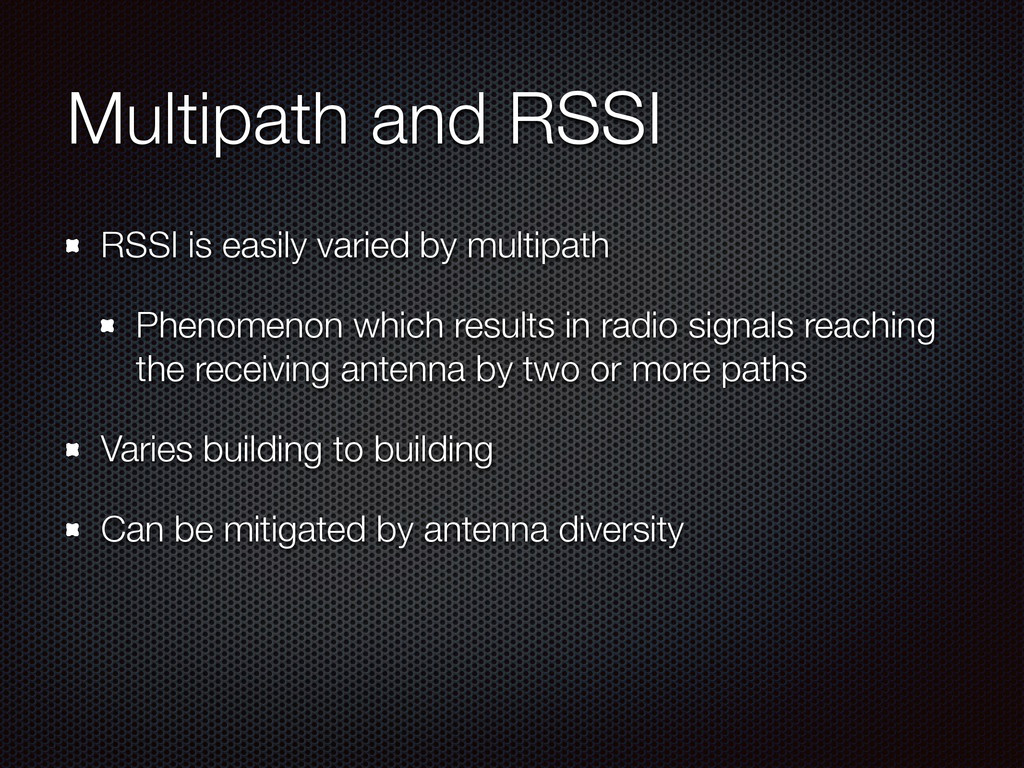 Multipath and RSSI RSSI is easily varied by mul...