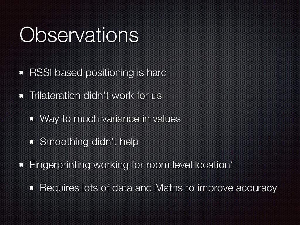 Observations RSSI based positioning is hard Tri...