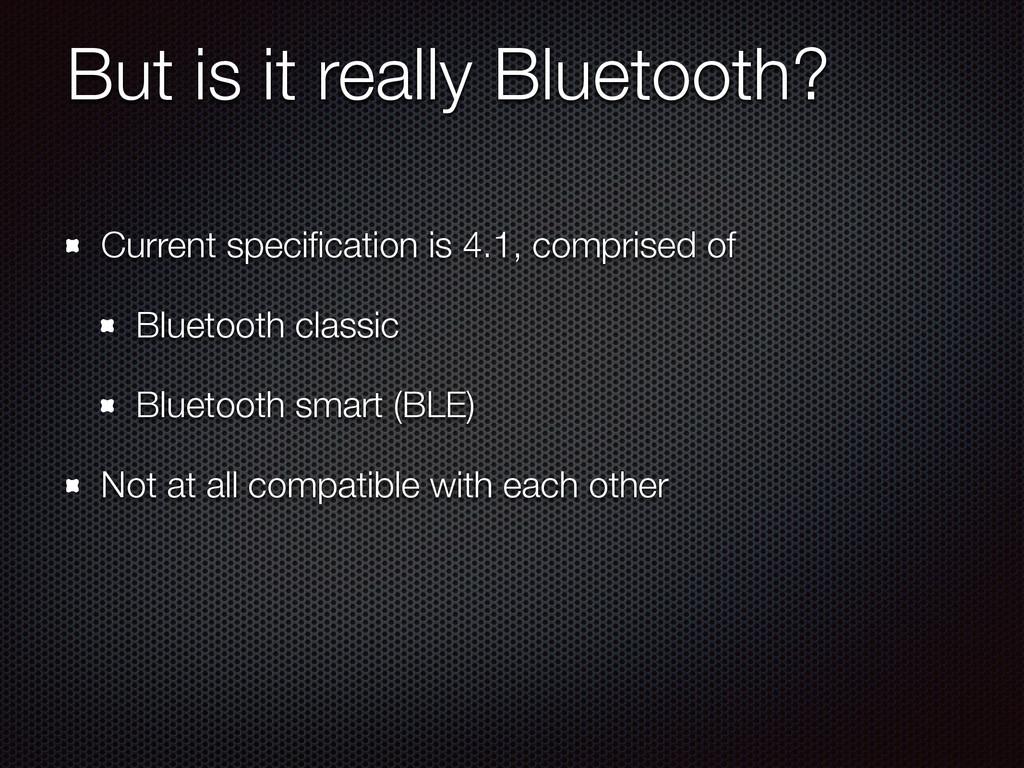 But is it really Bluetooth? Current specificatio...