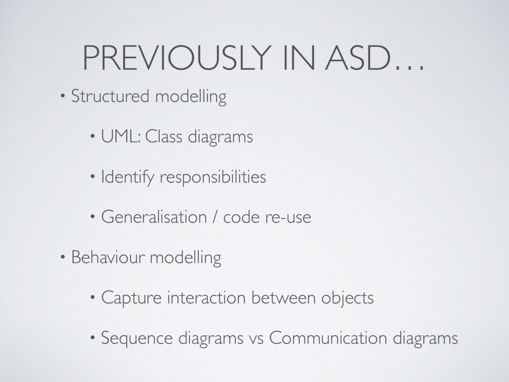 PREVIOUSLY IN ASD… • Structured modelling • UML...
