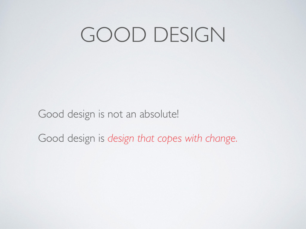 GOOD DESIGN Good design is not an absolute! Goo...