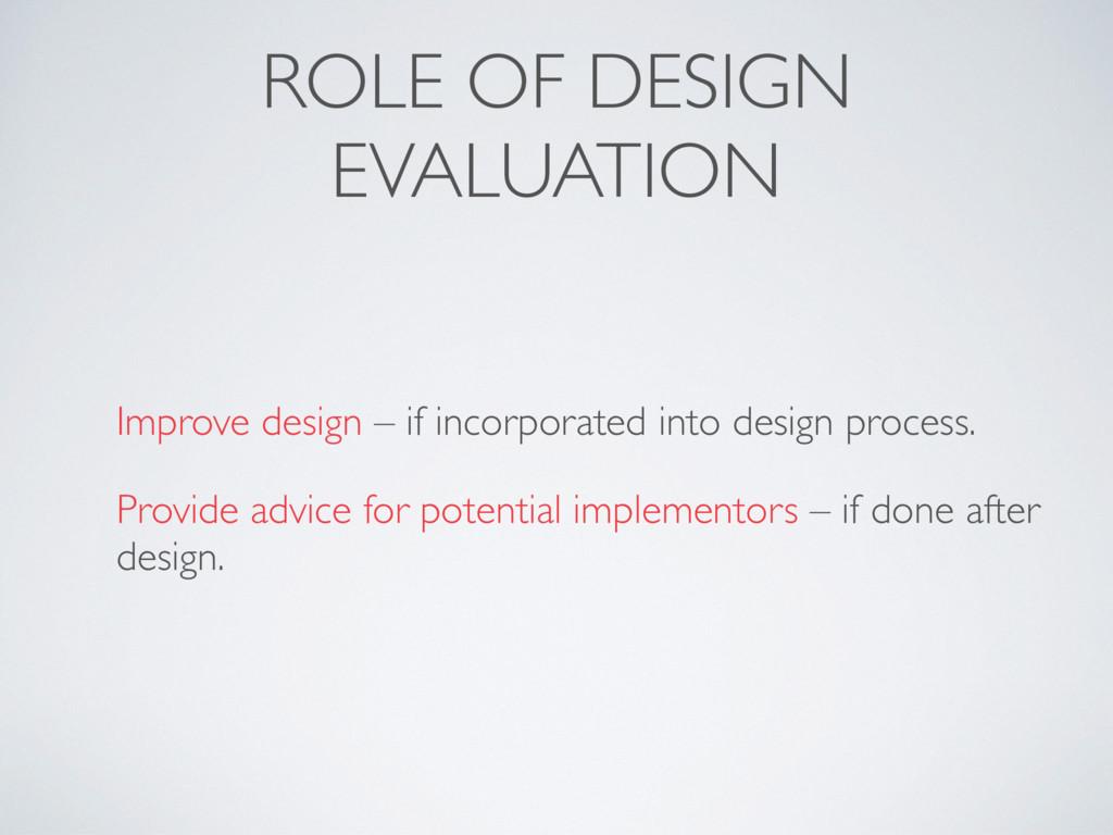 ROLE OF DESIGN EVALUATION Improve design – if i...