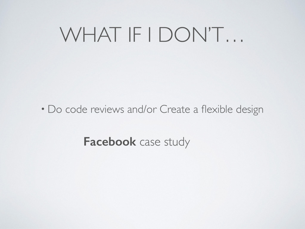 WHAT IF I DON'T… • Do code reviews and/or Creat...