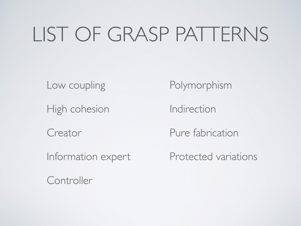 LIST OF GRASP PATTERNS Low coupling High cohesi...