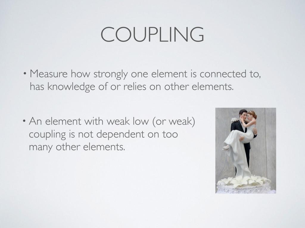 COUPLING • An element with weak low (or weak) c...