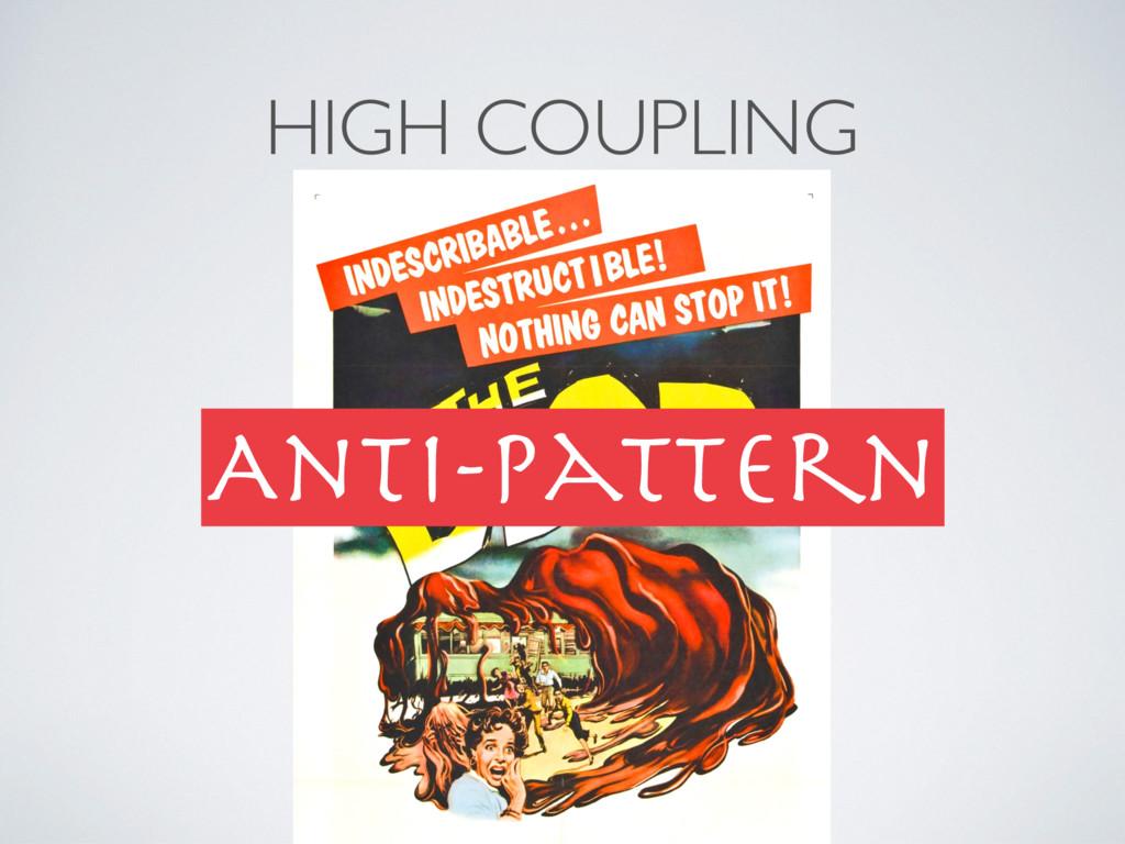 HIGH COUPLING Anti-pattern