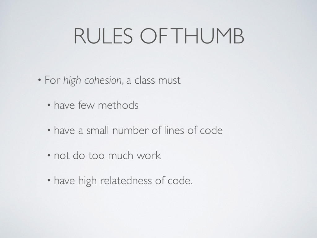 RULES OF THUMB • For high cohesion, a class mus...