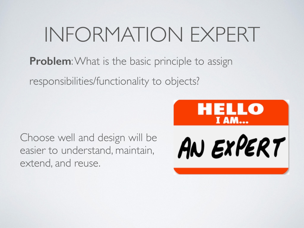 INFORMATION EXPERT Problem: What is the basic p...