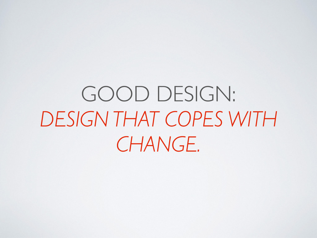 GOOD DESIGN: DESIGN THAT COPES WITH CHANGE.