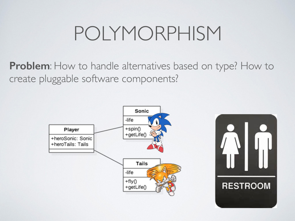 POLYMORPHISM Problem: How to handle alternative...
