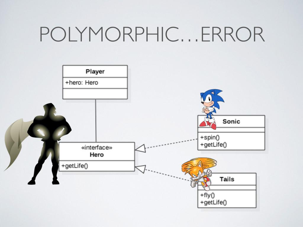 POLYMORPHIC…ERROR