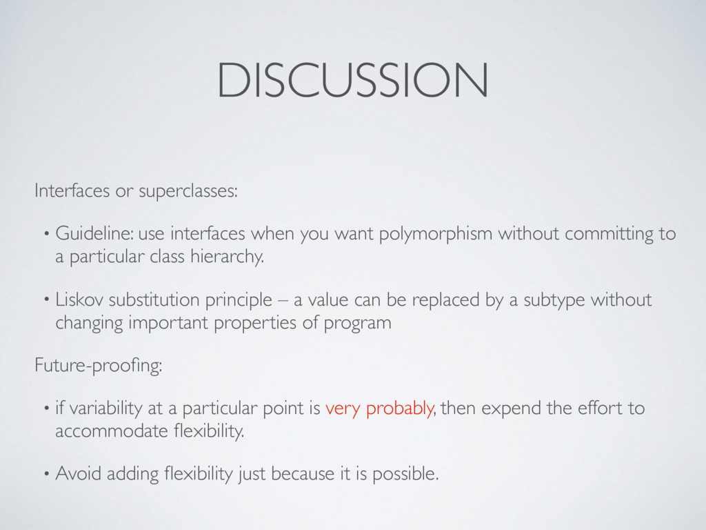 DISCUSSION Interfaces or superclasses: • Guidel...