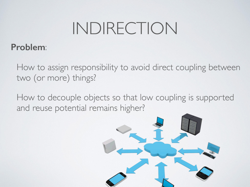 INDIRECTION Problem: How to assign responsibili...