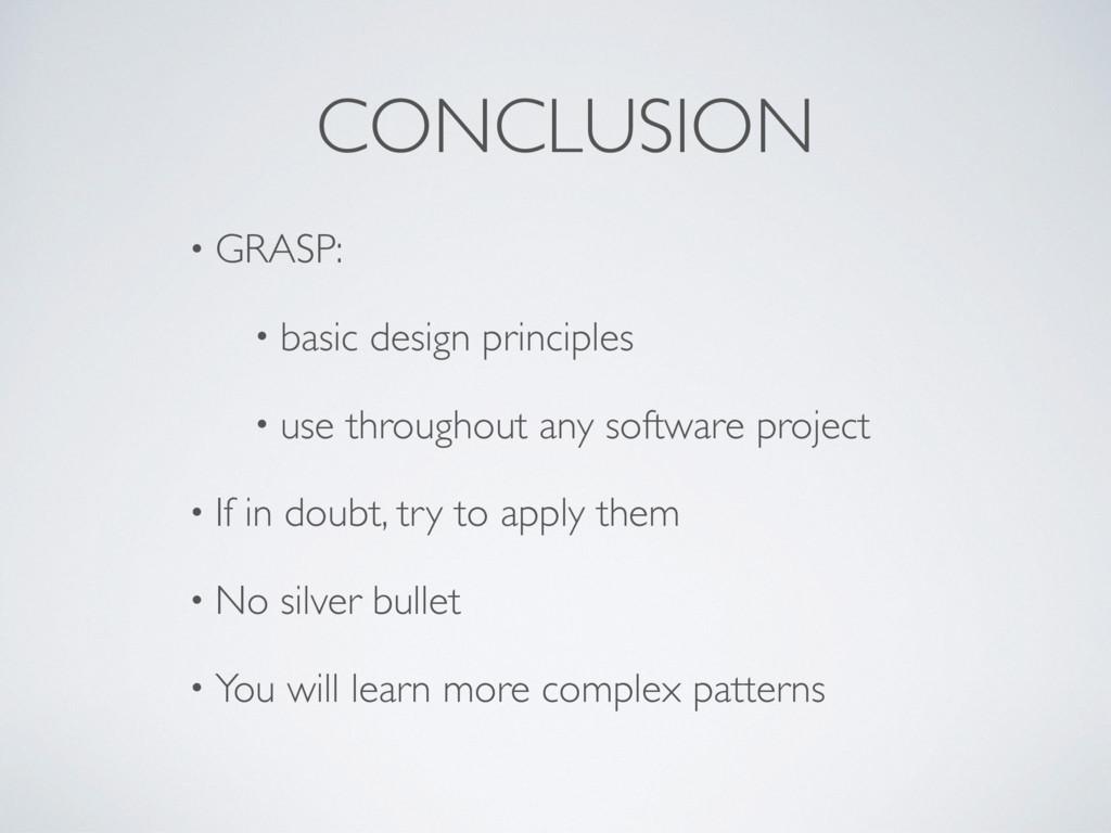 CONCLUSION • GRASP: • basic design principles •...