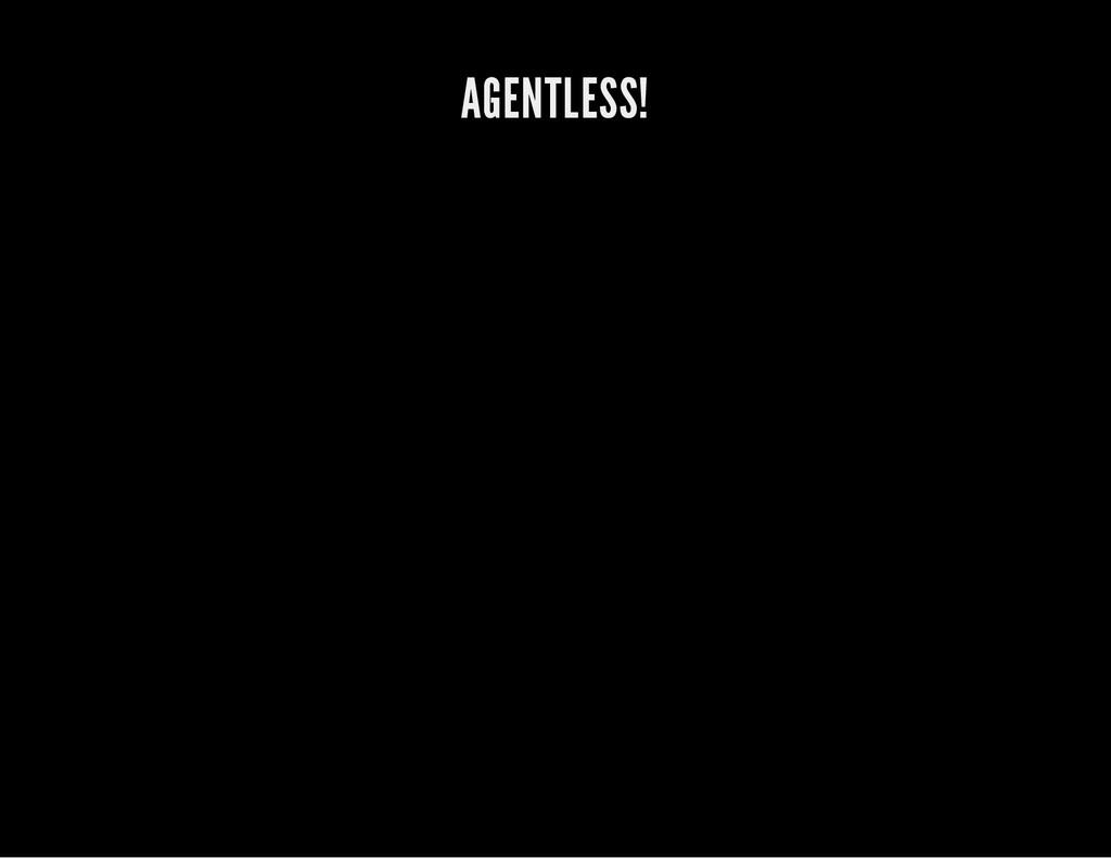 AGENTLESS!