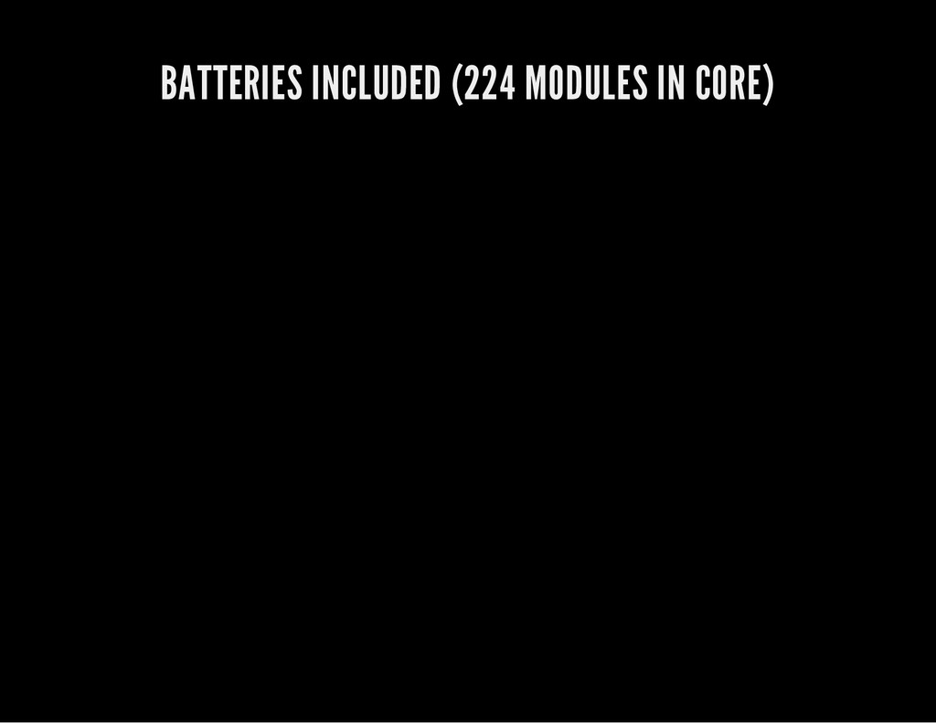 BATTERIES INCLUDED (224 MODULES IN CORE)