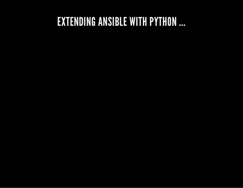 EXTENDING ANSIBLE WITH PYTHON ...