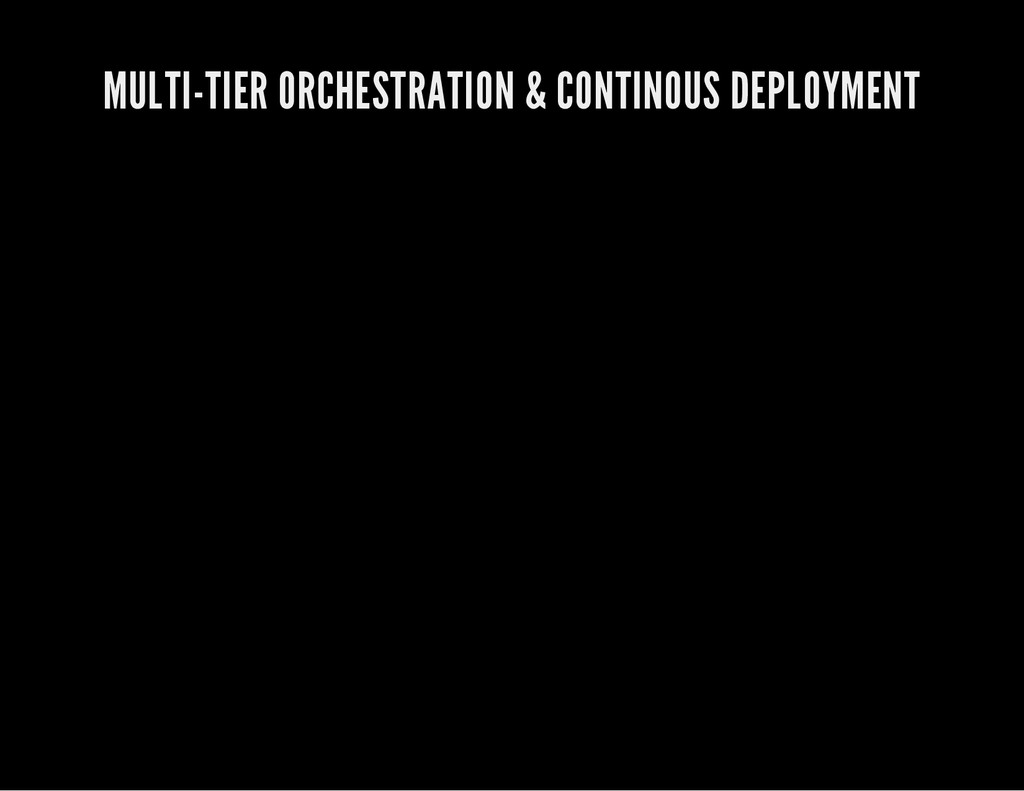 MULTI-TIER ORCHESTRATION & CONTINOUS DEPLOYMENT