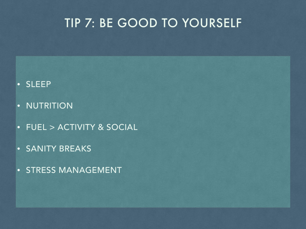 TIP 7: BE GOOD TO YOURSELF • SLEEP • NUTRITION ...
