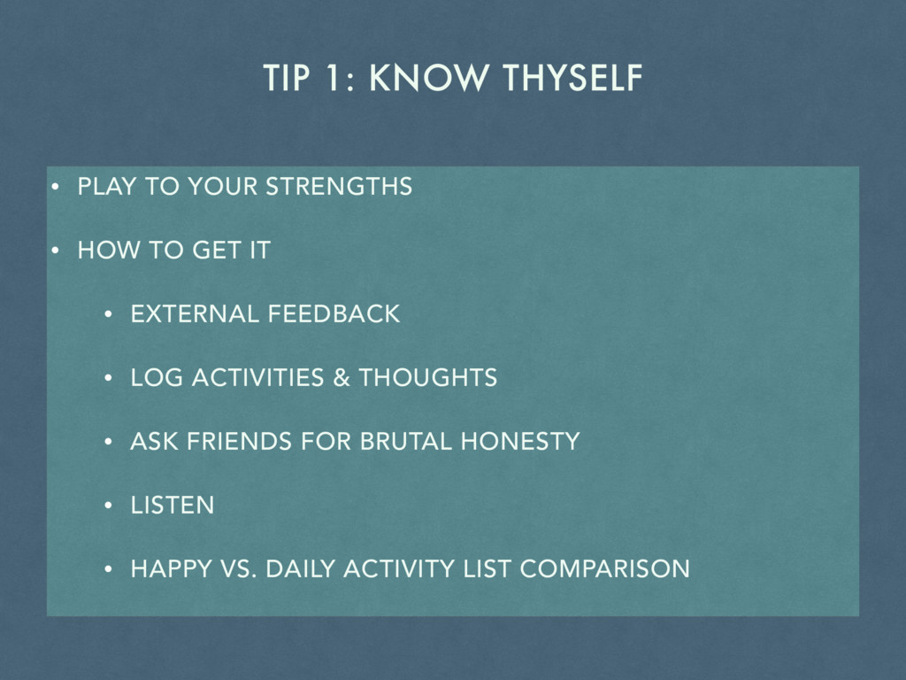 TIP 1: KNOW THYSELF • PLAY TO YOUR STRENGTHS • ...