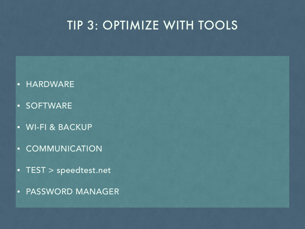 TIP 3: OPTIMIZE WITH TOOLS • HARDWARE • SOFTWAR...