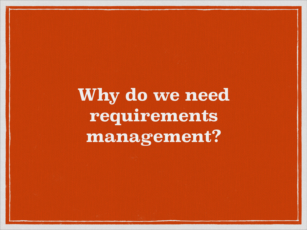 Why do we need requirements management?