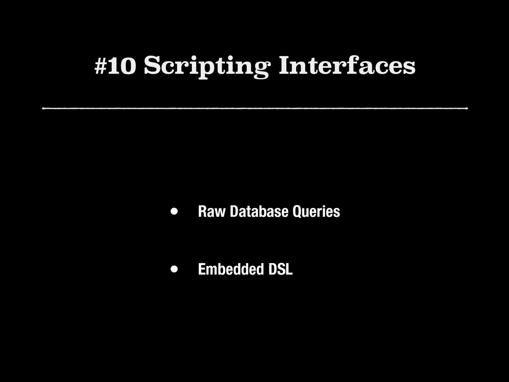 #10 Scripting Interfaces • Raw Database Queries...