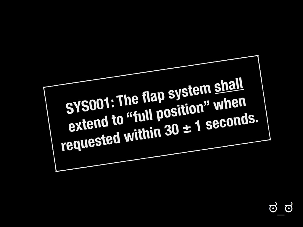 "SYS001: The flap system shall extend to ""full po..."