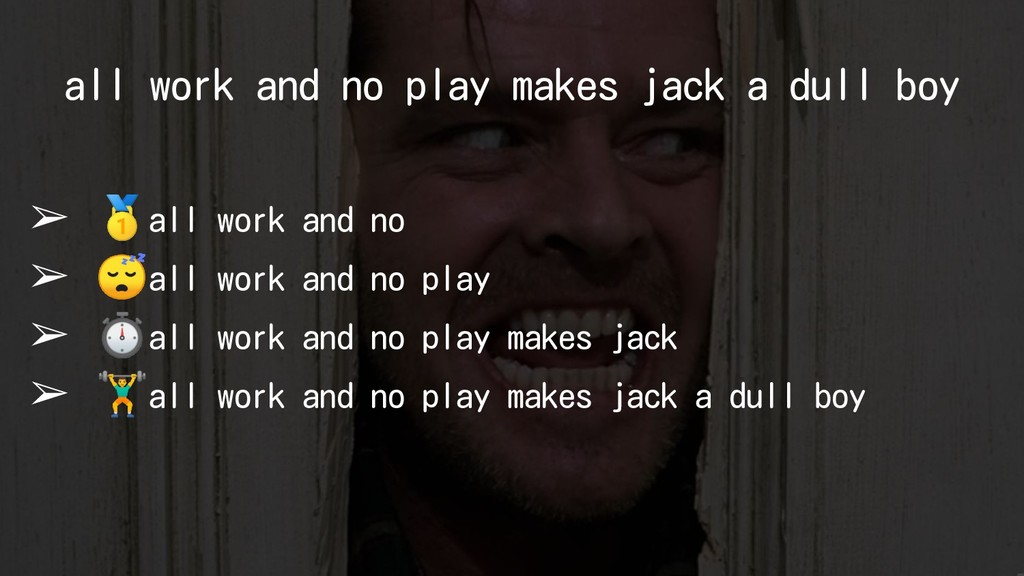 all work and no play makes jack a dull boy ➢ al...
