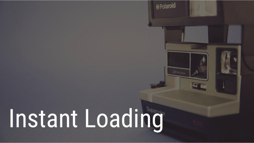Instant Loading