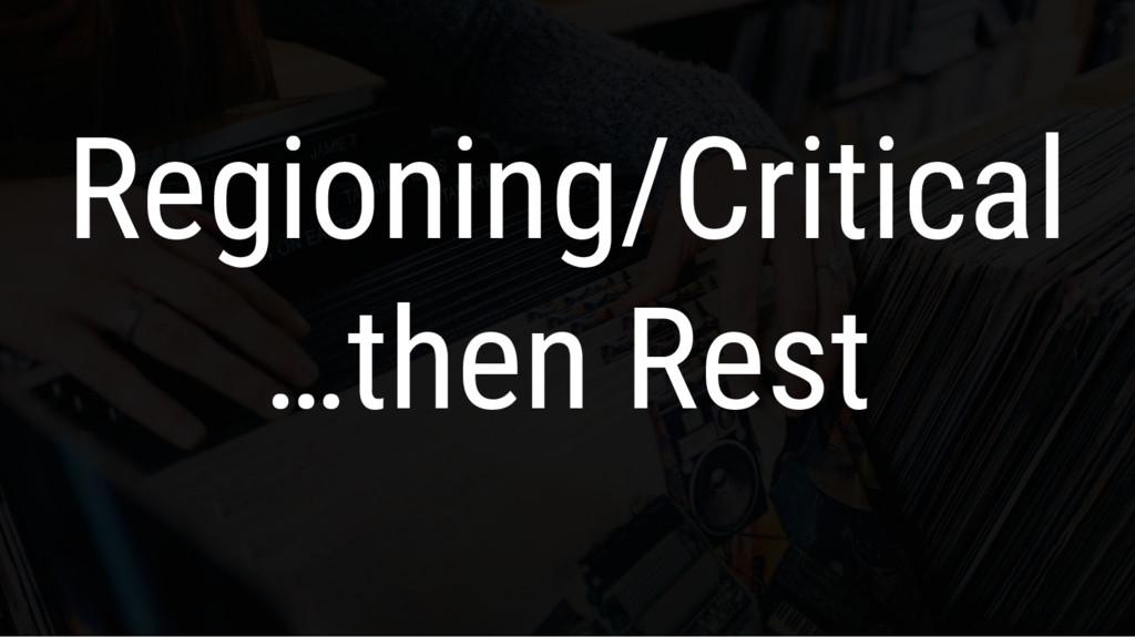 Regioning/Critical …then Rest