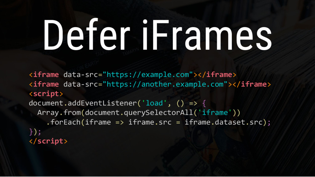 "Defer iFrames <iframe data-src=""https://example..."