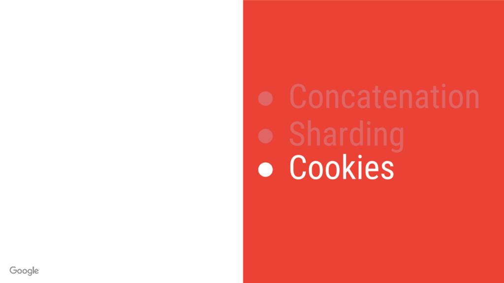 ● Concatenation ● Sharding ● Cookies