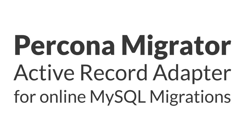 Percona Migrator Active Record Adapter for onli...