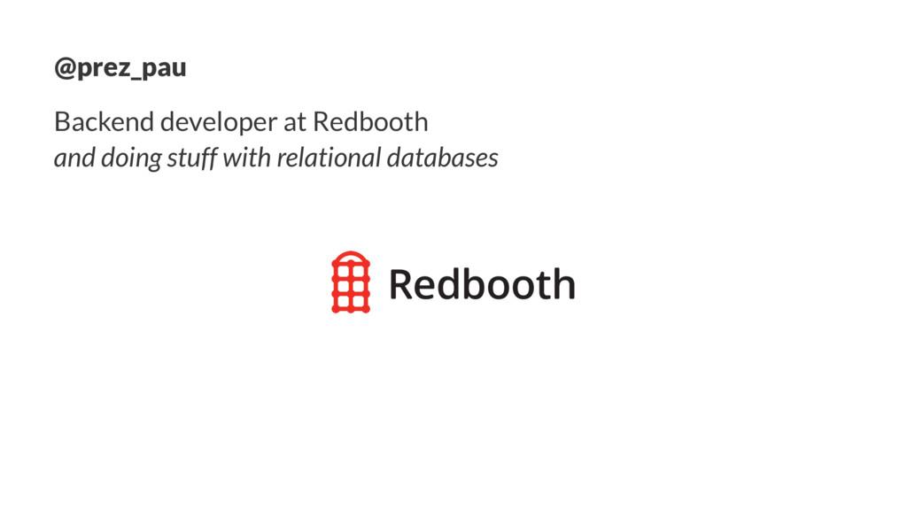 @prez_pau Backend developer at Redbooth and doi...