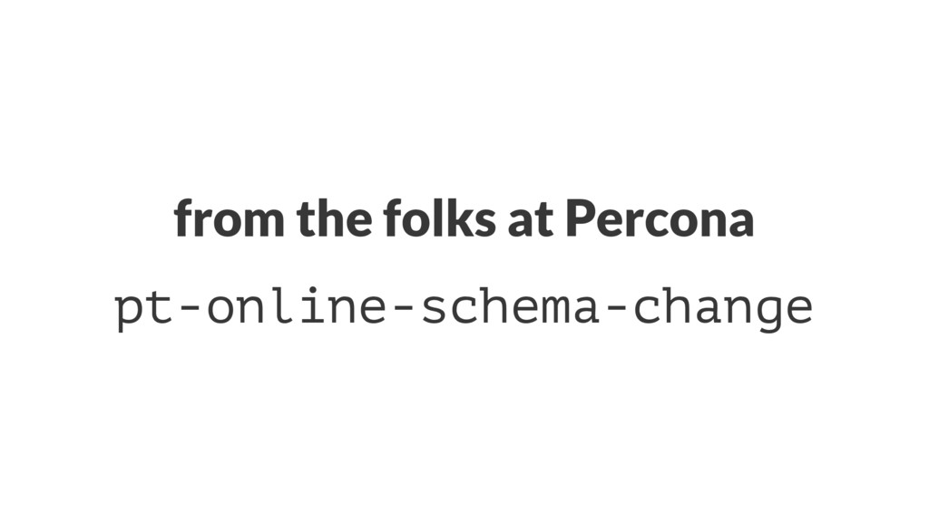 from the folks at Percona pt-online-schema-chan...