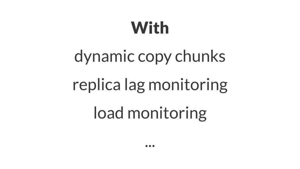 With dynamic copy chunks replica lag monitoring...
