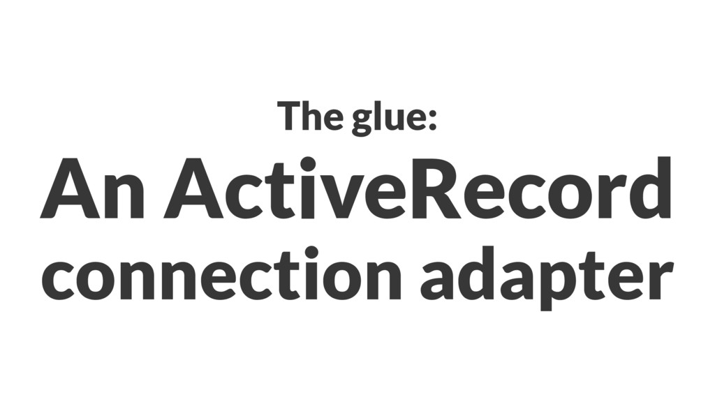 The glue: An ActiveRecord connection adapter
