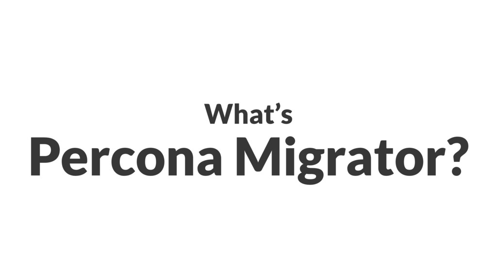 What's Percona Migrator?
