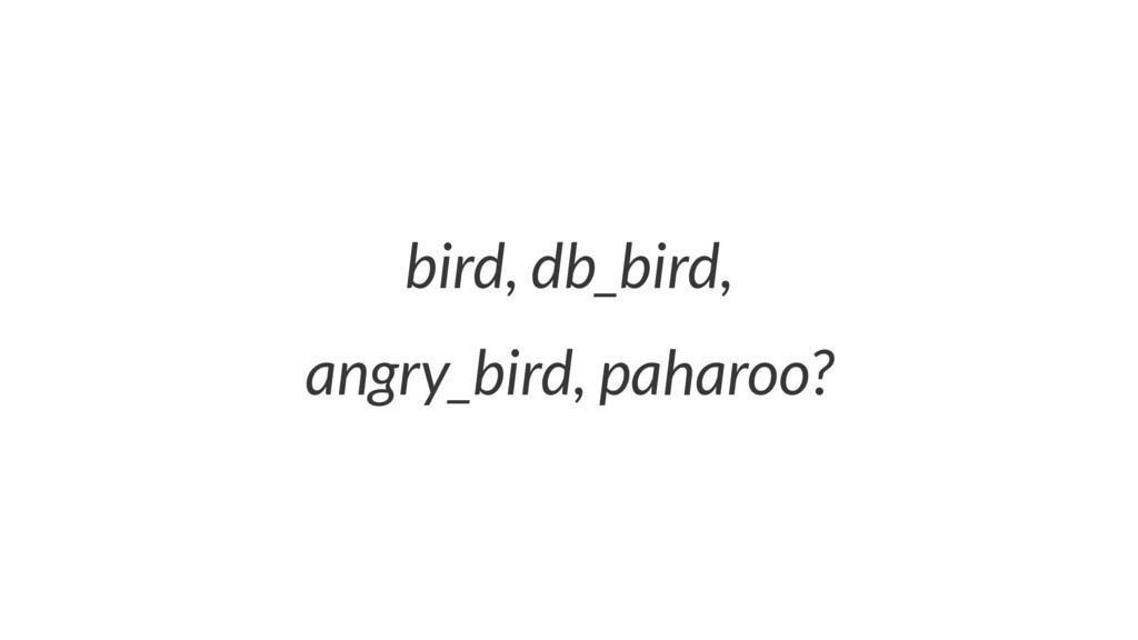 bird, db_bird, angry_bird, paharoo?