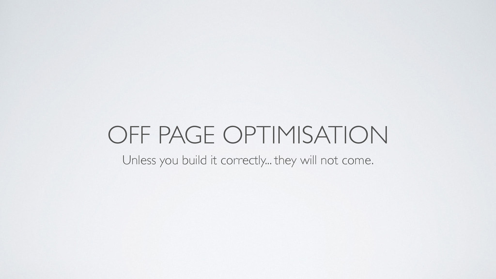 OFF PAGE OPTIMISATION Unless you build it corre...
