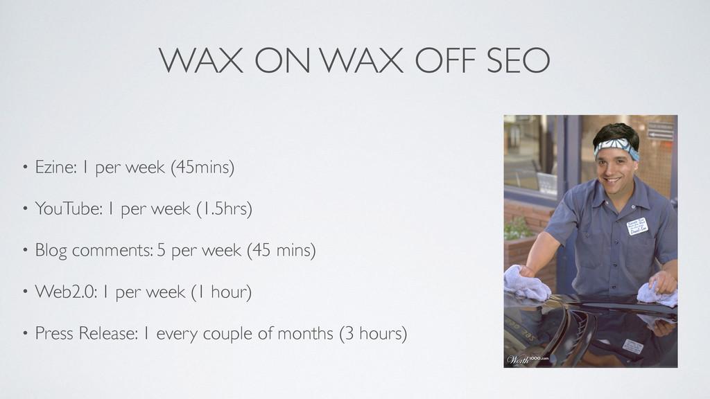 WAX ON WAX OFF SEO • Ezine: 1 per week (45mins)...