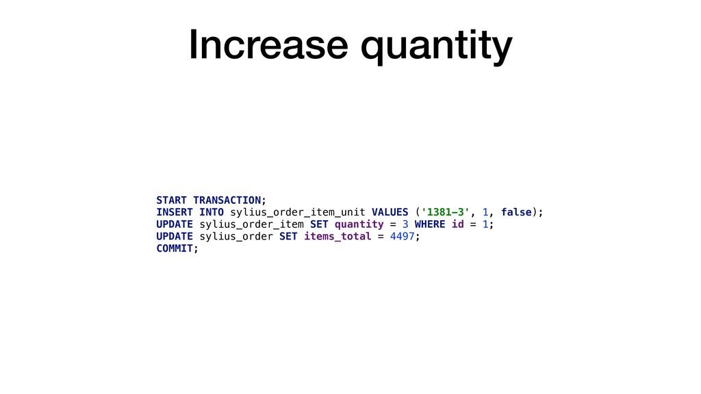 Increase quantity START TRANSACTION; INSERT INT...