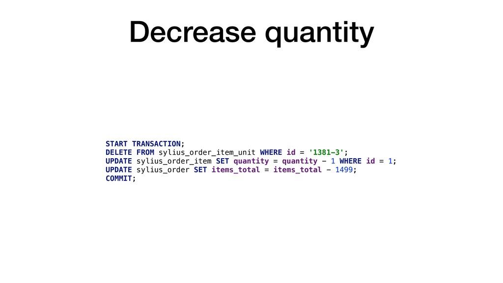 Decrease quantity START TRANSACTION; DELETE FRO...