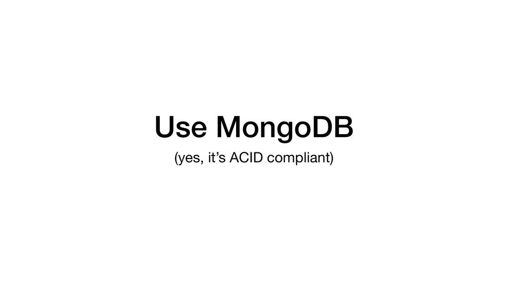 Use MongoDB (yes, it's ACID compliant)